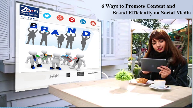 6 Ways to Promote Content and Brand Efficiently on Social Media